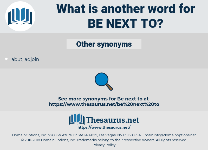 be next to, synonym be next to, another word for be next to, words like be next to, thesaurus be next to