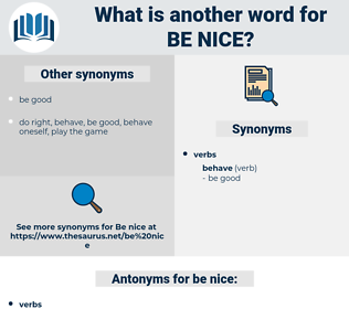 be nice, synonym be nice, another word for be nice, words like be nice, thesaurus be nice