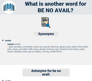 be no avail, synonym be no avail, another word for be no avail, words like be no avail, thesaurus be no avail