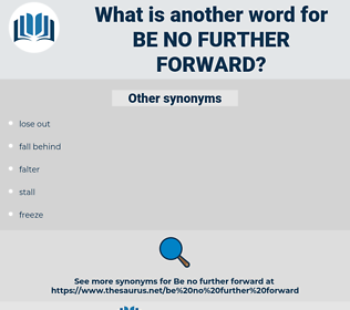 be no further forward, synonym be no further forward, another word for be no further forward, words like be no further forward, thesaurus be no further forward