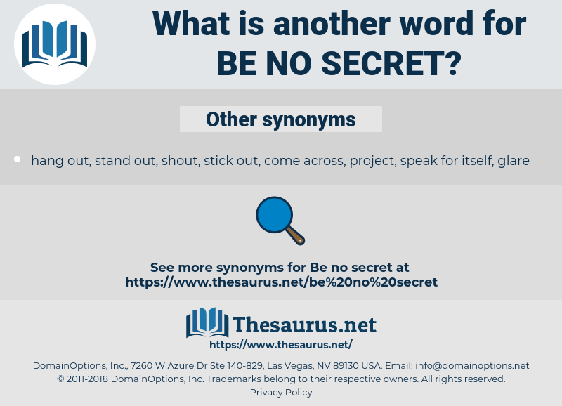 be no secret, synonym be no secret, another word for be no secret, words like be no secret, thesaurus be no secret