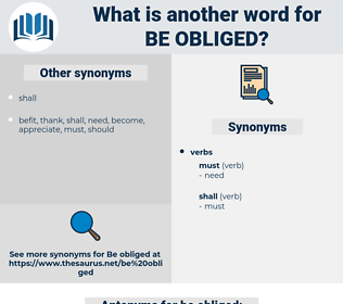 be obliged, synonym be obliged, another word for be obliged, words like be obliged, thesaurus be obliged