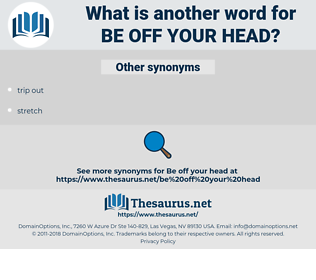 be off your head, synonym be off your head, another word for be off your head, words like be off your head, thesaurus be off your head
