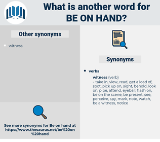 be on hand, synonym be on hand, another word for be on hand, words like be on hand, thesaurus be on hand
