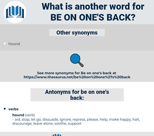 be on one's back, synonym be on one's back, another word for be on one's back, words like be on one's back, thesaurus be on one's back