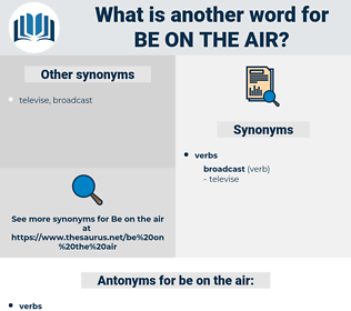 be on the air, synonym be on the air, another word for be on the air, words like be on the air, thesaurus be on the air