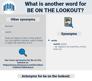 be on the lookout, synonym be on the lookout, another word for be on the lookout, words like be on the lookout, thesaurus be on the lookout