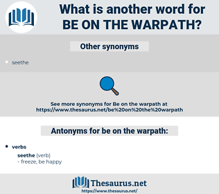 be on the warpath, synonym be on the warpath, another word for be on the warpath, words like be on the warpath, thesaurus be on the warpath