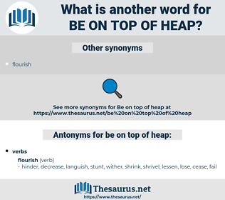 be on top of heap, synonym be on top of heap, another word for be on top of heap, words like be on top of heap, thesaurus be on top of heap