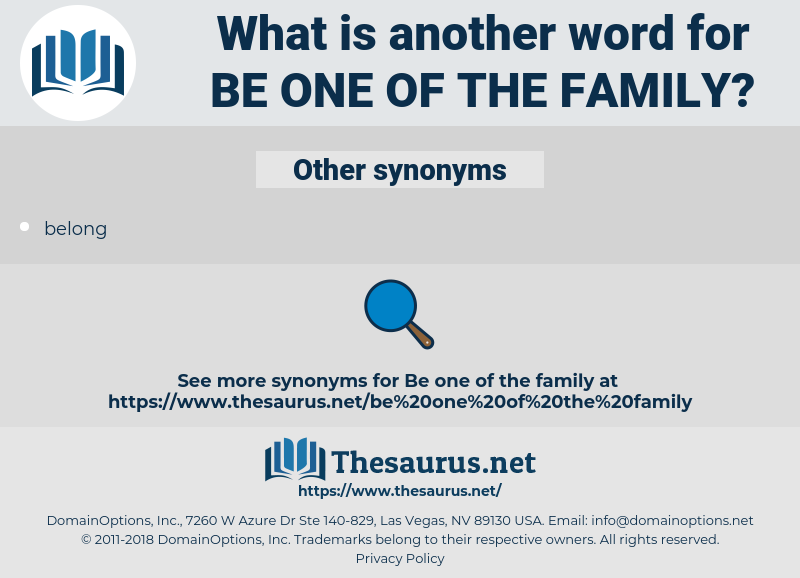be one of the family, synonym be one of the family, another word for be one of the family, words like be one of the family, thesaurus be one of the family
