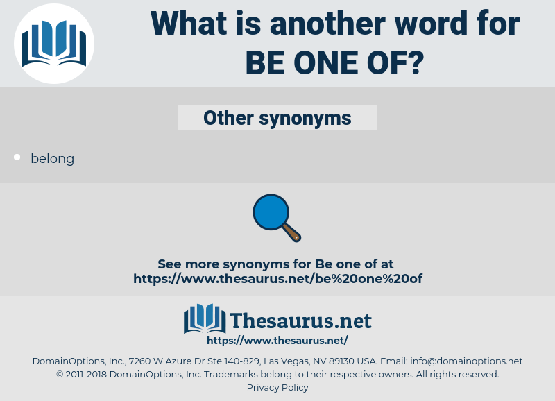 be one of, synonym be one of, another word for be one of, words like be one of, thesaurus be one of