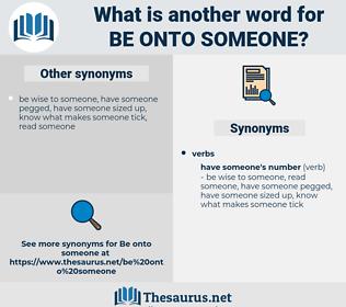 be onto someone, synonym be onto someone, another word for be onto someone, words like be onto someone, thesaurus be onto someone