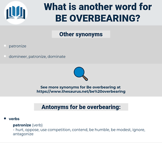 be overbearing, synonym be overbearing, another word for be overbearing, words like be overbearing, thesaurus be overbearing