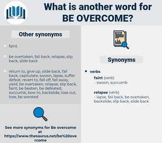 be overcome, synonym be overcome, another word for be overcome, words like be overcome, thesaurus be overcome
