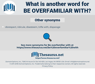 be overfamiliar with, synonym be overfamiliar with, another word for be overfamiliar with, words like be overfamiliar with, thesaurus be overfamiliar with