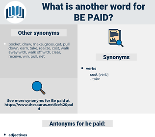 be paid, synonym be paid, another word for be paid, words like be paid, thesaurus be paid