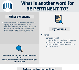 be pertinent to, synonym be pertinent to, another word for be pertinent to, words like be pertinent to, thesaurus be pertinent to