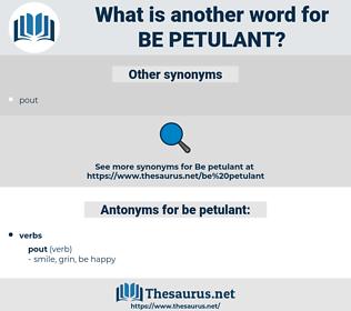 be petulant, synonym be petulant, another word for be petulant, words like be petulant, thesaurus be petulant