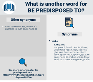 be predisposed to, synonym be predisposed to, another word for be predisposed to, words like be predisposed to, thesaurus be predisposed to