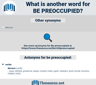 be preoccupied, synonym be preoccupied, another word for be preoccupied, words like be preoccupied, thesaurus be preoccupied