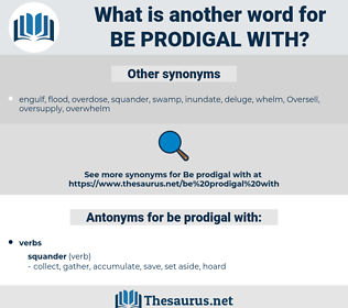 be prodigal with, synonym be prodigal with, another word for be prodigal with, words like be prodigal with, thesaurus be prodigal with
