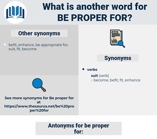 be proper for, synonym be proper for, another word for be proper for, words like be proper for, thesaurus be proper for