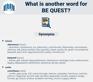 be-quest, synonym be-quest, another word for be-quest, words like be-quest, thesaurus be-quest