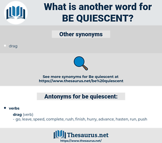 be quiescent, synonym be quiescent, another word for be quiescent, words like be quiescent, thesaurus be quiescent