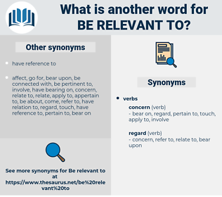 be relevant to, synonym be relevant to, another word for be relevant to, words like be relevant to, thesaurus be relevant to