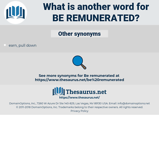 be remunerated, synonym be remunerated, another word for be remunerated, words like be remunerated, thesaurus be remunerated