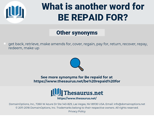 be repaid for, synonym be repaid for, another word for be repaid for, words like be repaid for, thesaurus be repaid for