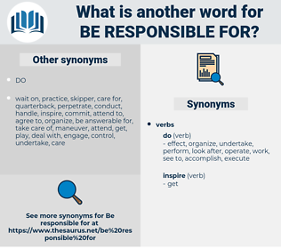 be responsible for, synonym be responsible for, another word for be responsible for, words like be responsible for, thesaurus be responsible for