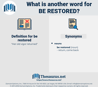 be restored, synonym be restored, another word for be restored, words like be restored, thesaurus be restored