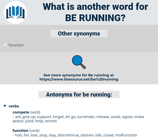 be running, synonym be running, another word for be running, words like be running, thesaurus be running