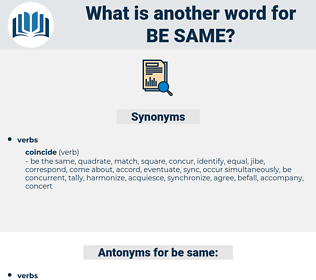 be same, synonym be same, another word for be same, words like be same, thesaurus be same