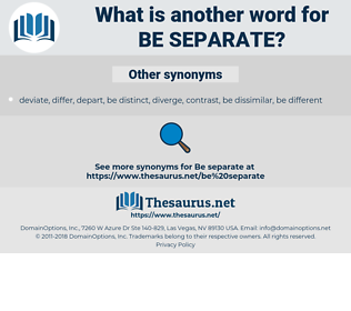 be separate, synonym be separate, another word for be separate, words like be separate, thesaurus be separate