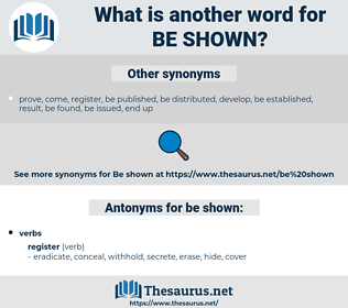 be shown, synonym be shown, another word for be shown, words like be shown, thesaurus be shown