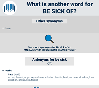 be sick of, synonym be sick of, another word for be sick of, words like be sick of, thesaurus be sick of