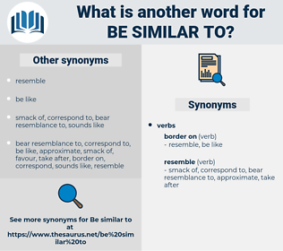 be similar to, synonym be similar to, another word for be similar to, words like be similar to, thesaurus be similar to