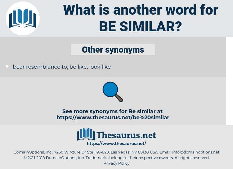 be similar, synonym be similar, another word for be similar, words like be similar, thesaurus be similar