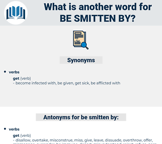be smitten by, synonym be smitten by, another word for be smitten by, words like be smitten by, thesaurus be smitten by