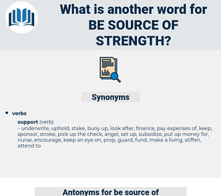 be source of strength, synonym be source of strength, another word for be source of strength, words like be source of strength, thesaurus be source of strength