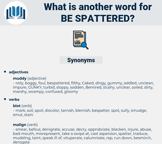 be spattered, synonym be spattered, another word for be spattered, words like be spattered, thesaurus be spattered