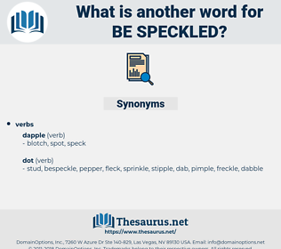 be-speckled, synonym be-speckled, another word for be-speckled, words like be-speckled, thesaurus be-speckled