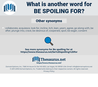 be spoiling for, synonym be spoiling for, another word for be spoiling for, words like be spoiling for, thesaurus be spoiling for