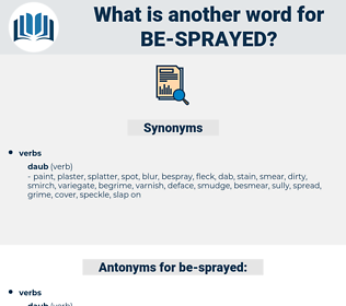 be-sprayed, synonym be-sprayed, another word for be-sprayed, words like be-sprayed, thesaurus be-sprayed