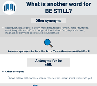 be still, synonym be still, another word for be still, words like be still, thesaurus be still