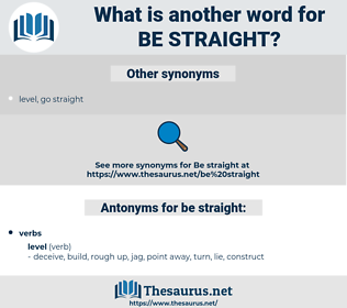be straight, synonym be straight, another word for be straight, words like be straight, thesaurus be straight