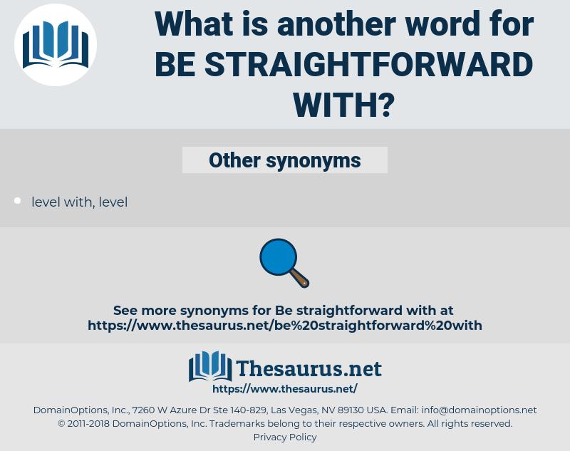 be straightforward with, synonym be straightforward with, another word for be straightforward with, words like be straightforward with, thesaurus be straightforward with