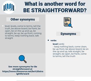 be straightforward, synonym be straightforward, another word for be straightforward, words like be straightforward, thesaurus be straightforward